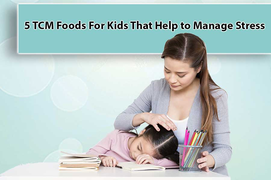 5 TCM Foods For Kids That Help to Manage Stress