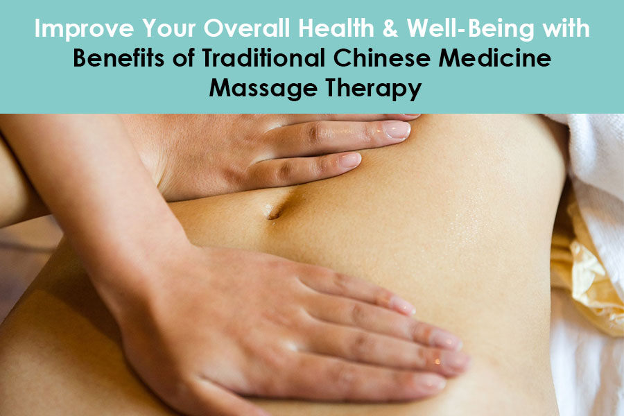Improve Your Overall Health & Well-Being with Benefits of Traditional Chinese Medicine Massage Therapy