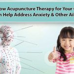 how acupuncture therapy for your child can help address anxiety & other ailments
