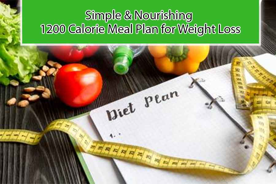 A Simple & Nourishing 1200 Calorie Meal Plan for Weight Loss