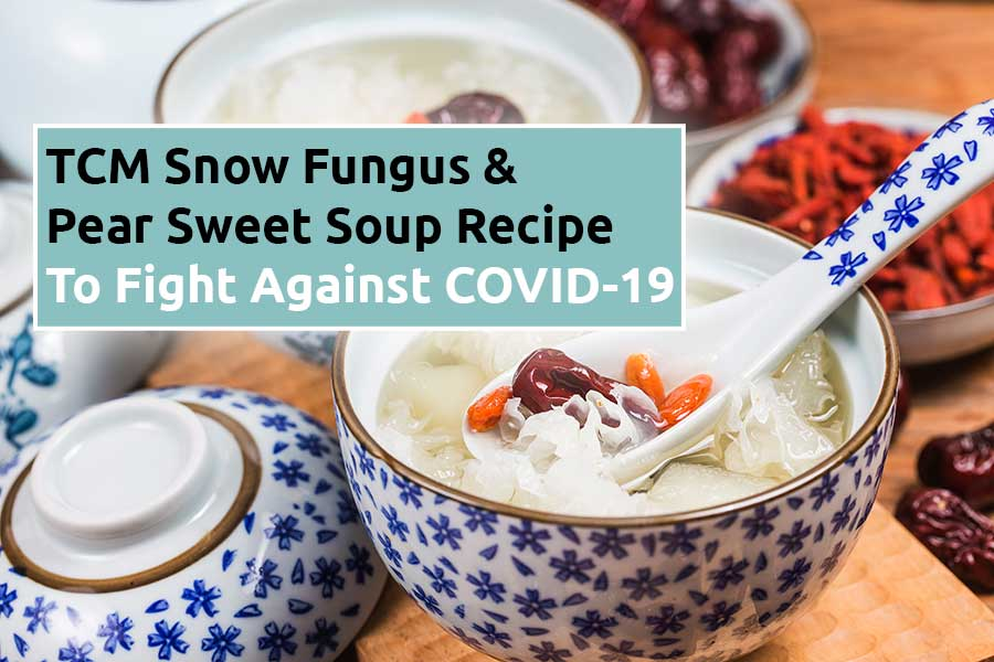 TCM Snow Fungus & Pear Sweet Soup Recipe to Fight Against COVID-19